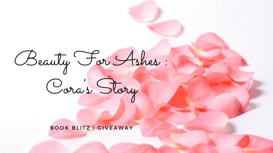 Beauty For Ashes : Cora's Story
