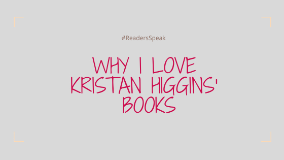Why I Love Kristan Higgins' Books #ReadersSpeak